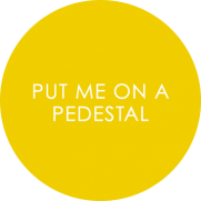 0000 Put-Me-On-A-Pedestal